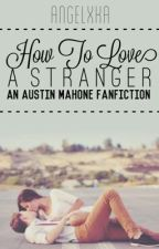 How To Love A Stranger [Austin Mahone] by trippinmahone