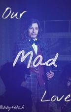 ~Our Mad Love~  by benedictsamuel