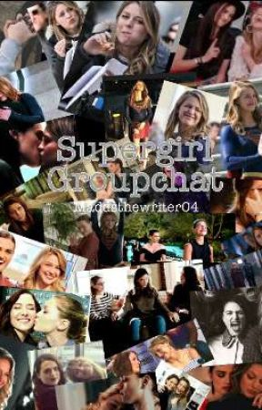 Supergirl Groupchat And Socials by Maddsthewriter04