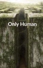 Only Human // Thomas (The Maze Runner) by TheQuietHufflepuff