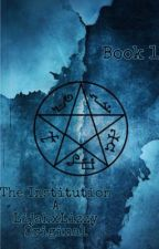 (Book 1) The Institution by LijahXLizzy