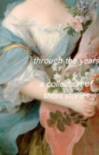 Through the Years (a collection of short stories) by _rubbersoul_