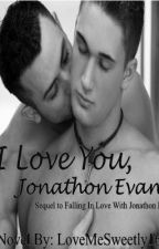I Love You, Jonathon Evans (BoyxBoy) by LoveMeSweetly16