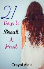 21 Days to Break a Heart by CrayoLAlala