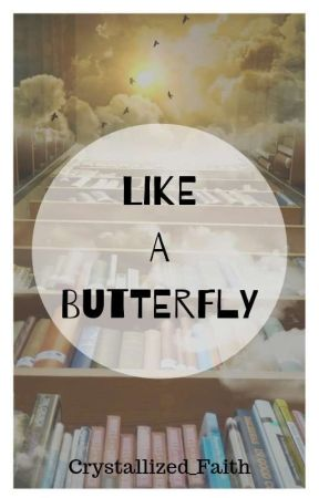 Like A Butterfly // Tags, Rants, and Me in a Nutshell by CrystallizedFaith
