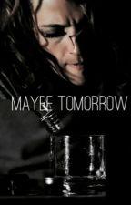 Maybe Tomorrow by UntilTomorrowAlways