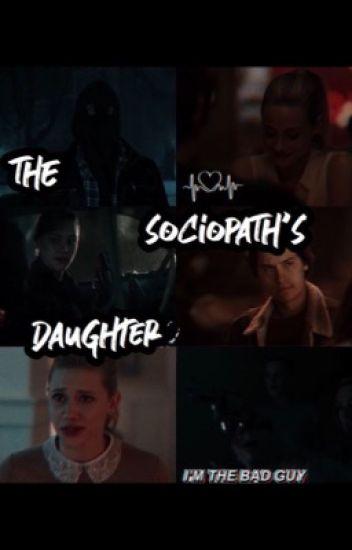 the sociopath's daughter - jugheadsadmirer - Wattpad