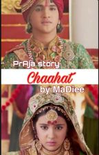 A PrAja Story - Chaahat! (Edited) (Complete) by madiee6234