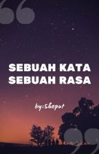 SEBUAH KATA SEBUAH RASA by Sheput_