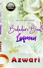 Bidadari Buat Luqman( Sudah Terbit)  by azwari85