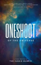 ONESHOOT OF THE UNIVERSE by THEJUNKIEMUNKIE