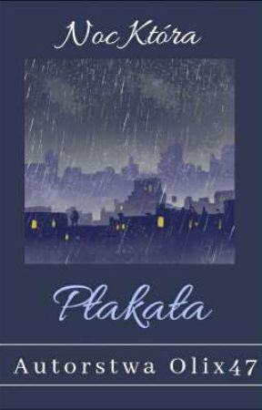 Noc Która Płakała | Poezja by Olix47