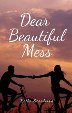 Dear Beautiful Mess  by 3scarlett3