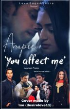 Anupre:  You Affect Me by desirelove11