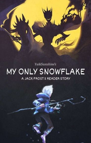 Jack Frost x Reader ~My only Snowflake