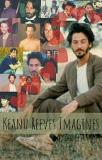 Keanu Reeves Preferences, Oneshots, Etc. by XxParty_On_DudesxX