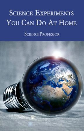 Science Experiments You Can Do At Home by ScienceProfessor