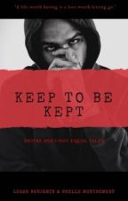 Keep To Be Kept (ON HOLD)  by CHOCstories