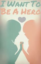I Want to be a Hero {KH Romance} by DevonEpicSweeney