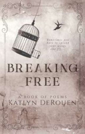 Breaking Free: A Book of Poems by RandomNugget14