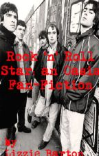 Rock 'n' Roll Star: an Oasis Fan-Fiction by bohemianrhap5