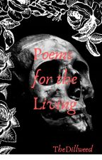 Poems For The Living by TheDillweed