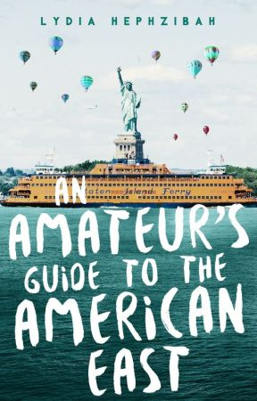 [ON HOLD] An Amateur's Guide to the American East by lydiahephzibah