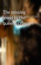 The missing jewel to the queens crown by Jayne3000