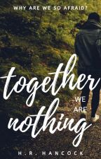 Together We Are Nothing by outmaw