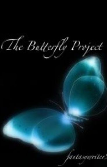 The Butterfly Project (EDITING NEW VERSION TO BE POSTED) by fantasywriter99