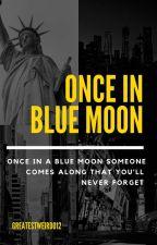 Once In A Blue Moon by GreatestWeirdo12