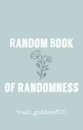 Random Book of Randomness  by trash_goddess600