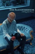 The Slaughterhouse  by ARegularPerson