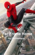 Far From Home by bethkathyyy