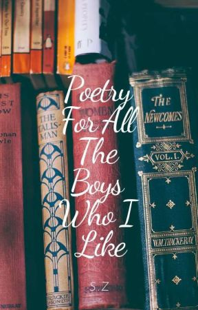 POETRY FOR All The Boys Who I Like by zayniyah15