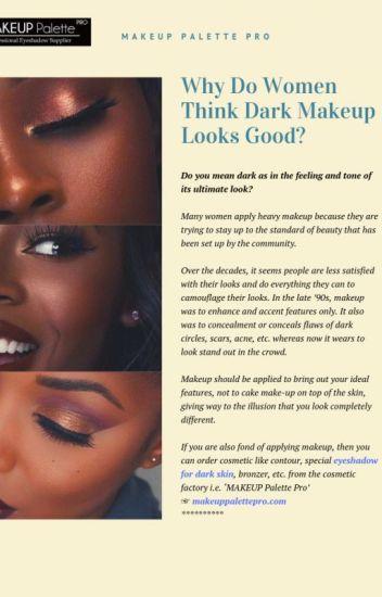 Why Do Women Think Dark Makeup Looks Good? - Makeup Palette Pro