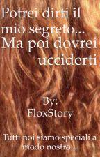 Potrei dirti il mio segreto... ma poi dovrei ucciderti by FloxStory