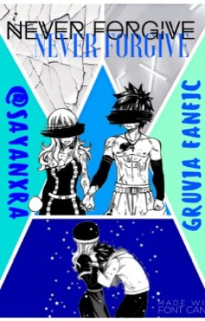 never forgive [sequel to My Mistake] gruvia by sayanxra