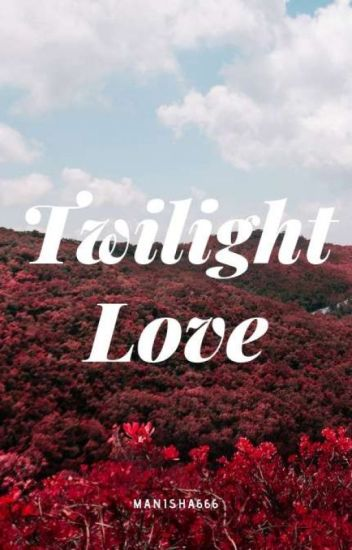 TWILIGHT : LOVE (all human) (twilight fanfic)  ✔️