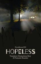 Hopeless (Yandere Homeless Boy X Female Reader) by FoodLover159