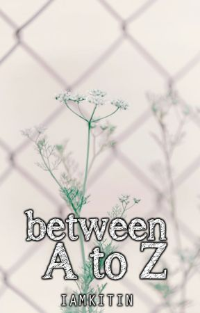 Between A to Z by iamKitin
