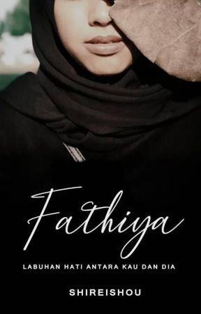 [END] Fathiya - Labuhan Hati Antara Kau dan Dia by Shireishou