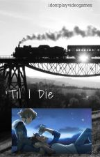 'Til I Die   Plance by idontplayvideogames