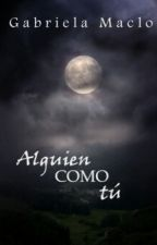 Alguien Como Tú © (Disponible en AMAZON)  by GabbyMaclo