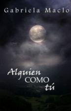 Alguien Como Tú © (Disponible en AMAZON)  by GabbyMaclo