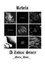 Rebels - A Zodiac Story by _Mo0n_Dust_