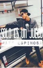 Solo Es Un Juego...{Matt Espinosa y __Summers}Editando* by dwoodg