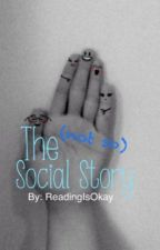 The (not so) Social Story by VersatileFangirlAbby