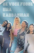 Se você fosse uma Kardashian by Stheewaah