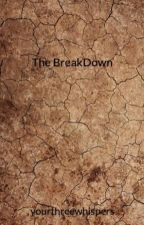 The BreakDown by yourthreewhispers